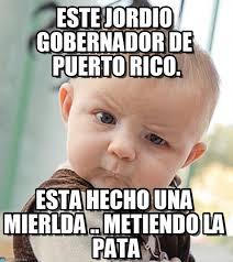 Puerto Rican Memes - este jordio gobernador de puerto rico on memegen