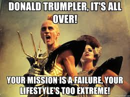 Rocky Horror Meme - donald trumpler it s all over your mission is a failure your