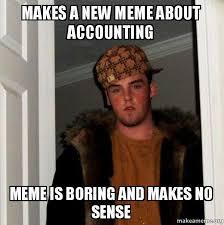 Makes No Sense Meme - makes a new meme about accounting meme is boring and makes no sense