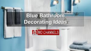 blue bathroom decor ideas blue bathroom decorating ideas