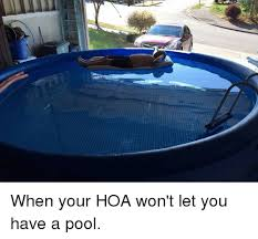 hilarious hoa stories when your hoa won t let you have a pool funny meme on me me
