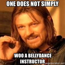 Belly Dance Meme - one does not simply woo a bellydance instructor one does not