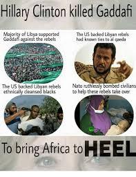 Gaddafi Meme - hillary clinton killed gaddafi majority of libya supported the us