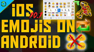 how to get on android how to get ios 10 emojis on android device all races