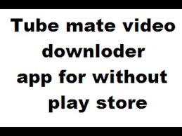 tubemate apk play mate app not available in play store