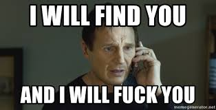 Liam Neeson Meme Generator - i will find you and i will fuck you liam neeson taken phone call