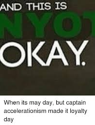 May Day Meme - and this is when its may day but captain accelerationism made it