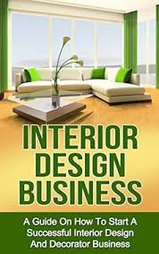 how to start an interior design business from home how to start a home based interior design business vision board