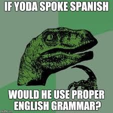 Grammar Memes - spanish yoda imgflip