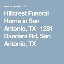 funeral homes in san antonio hillcrest funeral home in san antonio tx 1281 bandera rd san