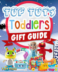top christmas gifts for top toys and best gifts for toddlers 2017 buzz