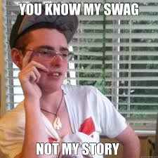 Your Story Meme - you know my swag not my story bahxd quickmeme