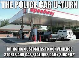 Gas Station Meme - the police caru turn speedway bringing customersto convenience