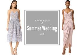 wedding what to wear best dresses to wear to a summer 2017 wedding in