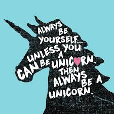 Unicorn Memes - be true to who you are always be yourself unless you can be