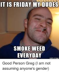 Smoke Weed Everyday Meme - 25 best memes about dude smoking weed dude smoking weed memes
