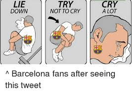 Try Not To Cry Meme - lie down try not to cry cry a lot barcelona fans after seeing