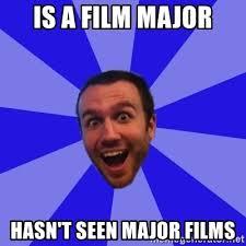 Film Major Meme - is a film major hasn t seen major films dan ryckert meme generator