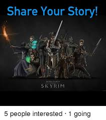 Your Story Meme - share your story sky rim 5 people interested 1 going meme on me me