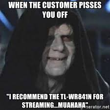 Muahaha Meme - when the customer pisses you off i recommend the tl wr841n for