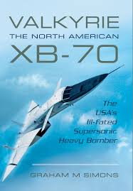 valkyrie the north american xb 70 the usa u0027s ill fated supersonic