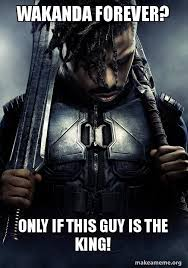 Forever Meme - wakanda forever only if this guy is the king make a meme
