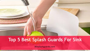 Top  Best Splash Guards For Sink All Splash Guards - Kitchen sink splash guard