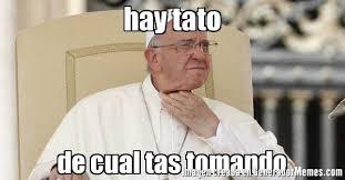 Tato Meme - hay tato de cual tas tomando meme de papa sed imagenes memes