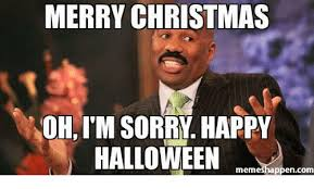 Happy Halloween Meme - merry christmas ohim sorry happy halloween meme ppen com christmas