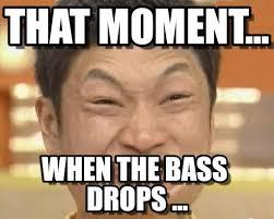 Jaw Drop Meme - bass drop that moment on memegen