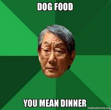 Asian Dog Meme - dog food you mean dinner high expectations asian father make a meme