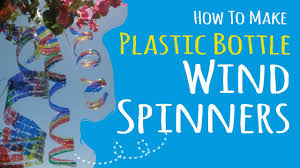 how to make plastic bottle wind spinners plastic bottle craft