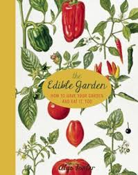 the edible the edible garden how to your garden and eat it by alys