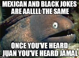 Mexican Meme Jokes - bad joke eel meme imgflip