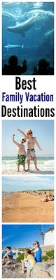best 25 best family vacations ideas on best family