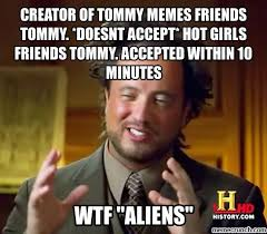 Creator Of Memes - of tommy memes friends tommy doesnt accept hot girls friends