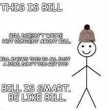Be Like Meme - for the love of god please don t be like bill inverse