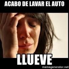 Auto Meme Generator - acabo de lavar el auto llueve first world problems meme generator