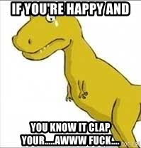 t rex happy and you it if you re happy and you it clap your awww