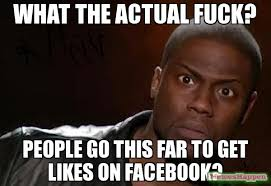 Fuck People Meme - what the actual fuck people go this far to get likes on facebook