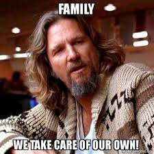 Your Own Meme - family we take care of our own big lebowski make a meme