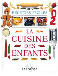 cuisine larousse la cuisine des enfants by bernadette imbert larousse 9782036001015