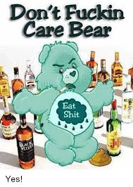 Eat Shit Meme - don t fuckin care bear eat shit yes meme on me me