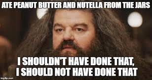 Nutella Meme - ate peanut butter and nutella from the jars i shouldnt have done