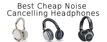 best noise cancelling headphone black friday deals best cheap noise cancelling headphones best gear