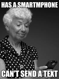 Smartphone Meme - has a smartmphone can t send a text grandma with a smartphone