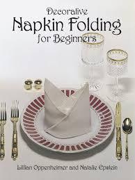 Decorative Napkin Folding Decorative Napkin Folding For Beginners Lillian Oppenheimer