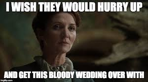 Red Wedding Meme - quotes i would love to see in game of thrones imgflip