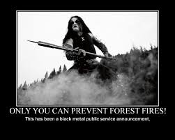 Abbath Memes - metal moments of zen only you can prevent forest fires metalsucks