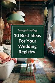 best stores for wedding registries 10 best ideas for your wedding registry broomstick weddings